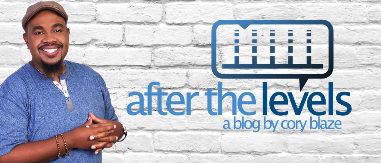 afterthelevels a blog by cory blaze